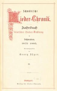 Georg Jäger (Hrsg.): Schwäbische Lieder-Chronik. Verlag der Lieder-Chronik. Stuttgart. 1875–1885.