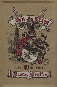 Gustav Seuffer (Hrsg.): In Ulm, um Ulm und um Ulm rum. J. Ebner's Verlag. Ulm 1887.