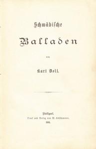 Karl Doll: Schwäbische Balladen. Druck und Verlag von W. Kohlhammer. Stuttgart 1883.