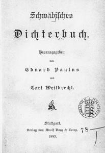 Eduard Paulus und Carl Weitbrecht (Hrsg.): Schwäbisches Dichterbuch. Adolf Bonz & Comp. Stuttgart 1883.