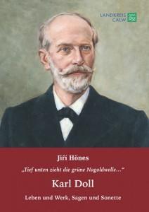"""Jiří Hönes: """"Tief unten zieht die grüne Nagoldwelle…"""" – Karl Doll – Leben und Werk, Sagen und Sonette. Calw 2014. Herausgegeben von Martin Frieß (Kreisarchiv Calw)."""